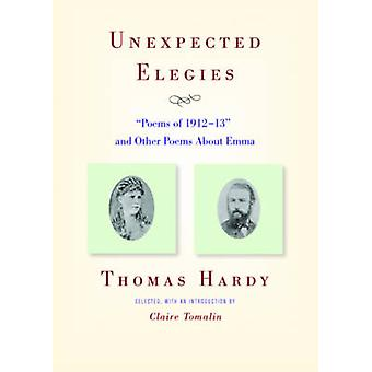 Unexpected Elegies  Poems of 191213 and Other Poems About Emma by Thomas Hardy & Introduction by Claire Tomalin