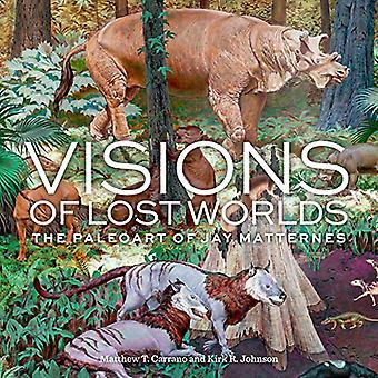 Visions of Lost Worlds - The Paleo Art of Jay Matternes by Matthew T.