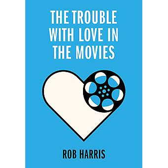 The Trouble with Love in the Movies by Harris & Rob