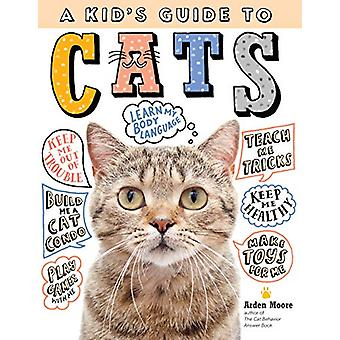 Kid's Guide to Cats - How to Train - Care for - and Play and Communica