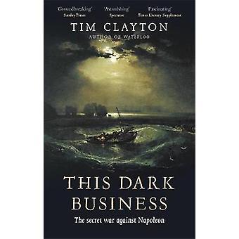 This Dark Business - The Secret War Against Napoleon par Tim Clayton -