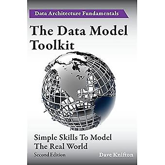 The Data Model Toolkit: Simple Skills To Model The� Real World (Data Architecture Fundamentals)