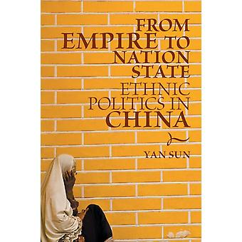 From Empire to Nation State  Ethnic Politics in China by Yan Sun
