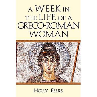 A Week In the Life of a Greco-Roman Woman (A Week in the Life Series)