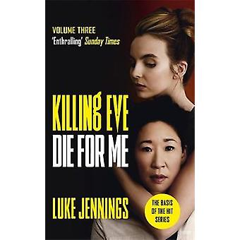 Killing Eve Die For Me The basis for the BAFTAwinning Killing Eve TV series Killing Eve series