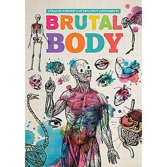 Brutal Body Strange Science and Explosive Experiments