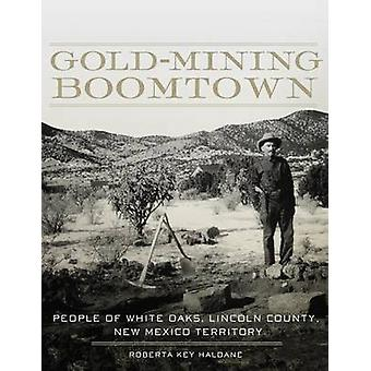 Gold-Mining Boomtown - People of White Oaks - Lincoln County - New Mex