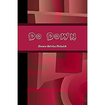 Do Down by Horace Helmick - 9780989510042 Book