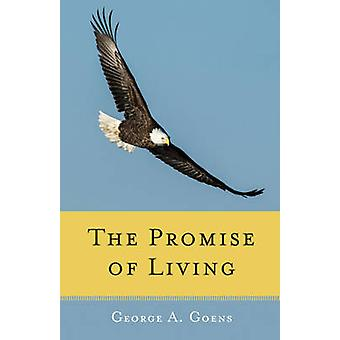 Promise of Living - Loss - Life - and Living by George A. Goens - 9781
