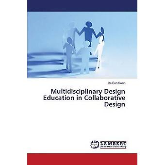 Multidisciplinary Design Education in Collaborative Design by Kwon Da