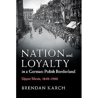 Nation and Loyalty in a GermanPolish Borderland door Brendan Louisiana State University Karch