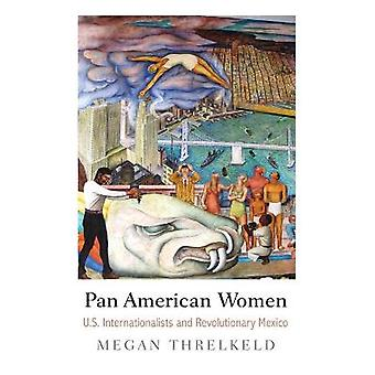 Pan American Women US Internationalists and Revolutionary Mexico Politics and Culture in Modern America