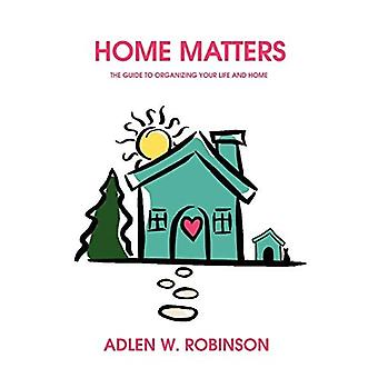 Home Matters: The Guide to� Organizing Your Life and Home