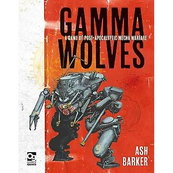Gamma Wolves: A Game of Post-apocalyptic Mecha Warfare by Ash Barker (Hardcover, 2020)