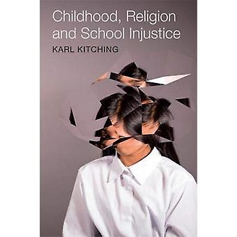 Childhood Religion and School Injustice by Karl Kitching