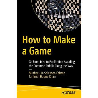 How to Make a Game by MinhazUsSalakeen FahmeTanimul Haque Khan