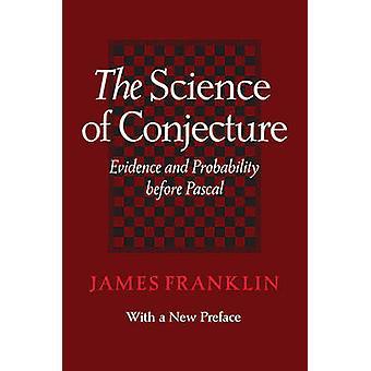 La Science de la Conjecture - preuve et probabilité avant Pascal par