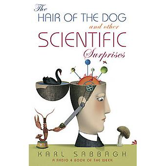 The Hair of the Dog - And Other Scientific Surprises by Karl Sabbagh -