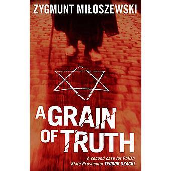 A Grain of Truth by Zygmunt Miloszewski - 9781908524027 Book