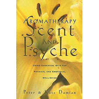 Aromatherapy: Scent and Psyche - Using Essential Oils for Physical and Emotional Well-being