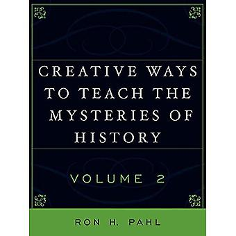 Creative Ways to Teach the Mysteries of History: v. 2 [Illustrated]