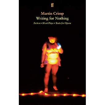 Writing for Nothing: Fiction, Short Plays, Texts� for Opera