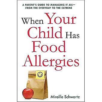 When Your Child Has Food Allergies: A Parent's Guide� to Managing it All - From the Everyday to the Extreme (Agency/Distributed)