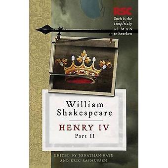 Henry IV - Part II by William Shakespeare - Jonathan Bate - Eric Rasm