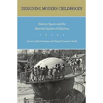 Designing Modern Childhoods by Epilogue by John R Gillis & Foreword by Paula S Fass & Edited by Marta Gutman & Edited by Ning De Coninck Smith & Contributions by Annmarie Adams & Contributions by Harriot Beazley & Contributions by