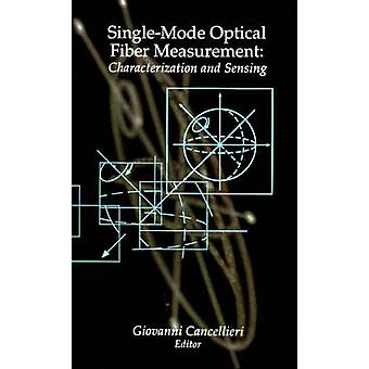 SingleMode Optical Fiber Measurement Characterization and Sensing by Cancellieri & Giovanni