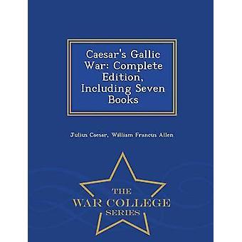 Caesars Gallic War Complete Edition Including Seven Books  War College Series by Caesar & Julius