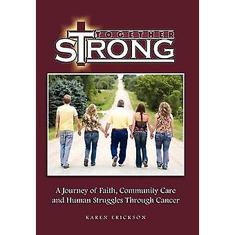 Together Strong A Journey of Faith Community Care and Human Struggles Through Cancer by Erickson & Karen