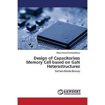 Progettazione di Capacitorless cella di memoria basato su GaN Heterostructures da coretti Manju Korwal