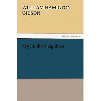 My Studio Neighbors by Gibson & William Hamilton