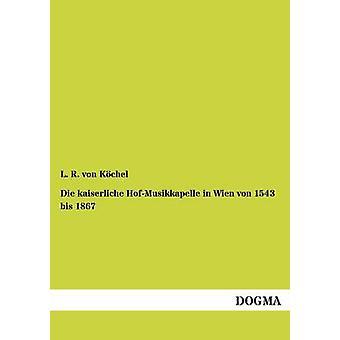 Die kaiserliche Hofmusikkappelle bis de 1543 von Wien 1867 par von Kchel & L. R.