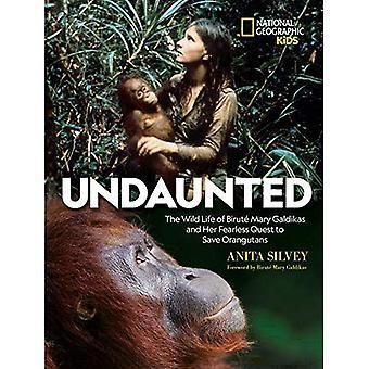 Oförskräckt: The Wild Life of Birute Mary Galdikas och hennes orädda strävan att rädda Orangutans
