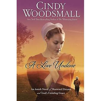 A Love Undone by Cindy Woodsmall - 9780307730008 Book
