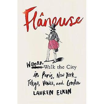 Flaneuse - Women Walk the City in Paris - New York - Tokyo - Venice -