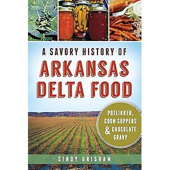 A Savory History of Arkansas Delta Food - Potlikker - Coon Suppers & C