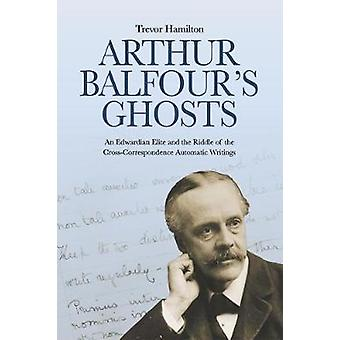 Arthur Balfour's Ghosts - An Edwardian Elite and the Riddle of the Cro