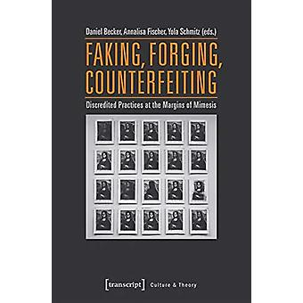 Faking - Forging - Counterfeiting - Discredited Practices at the Margi