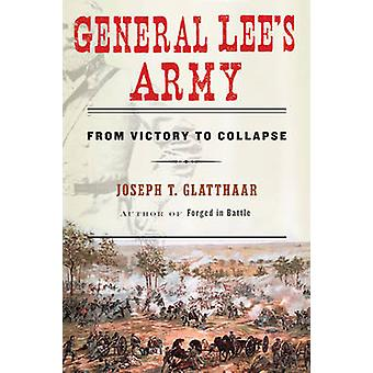 General Lee's Army - From Victory to Collapse by Joseph T. Glatthaar -