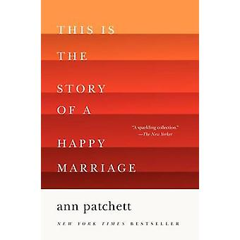 This Is the Story of a Happy Marriage by Ann Patchett - 9780062236685