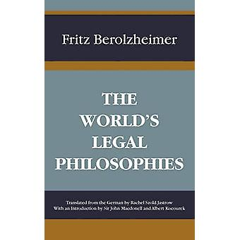The Worlds Legal Philosophies by Berolzheimer & Fritz