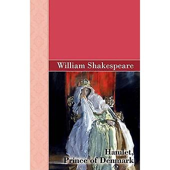 Hamlet Prince of Denmark by Shakespeare & William