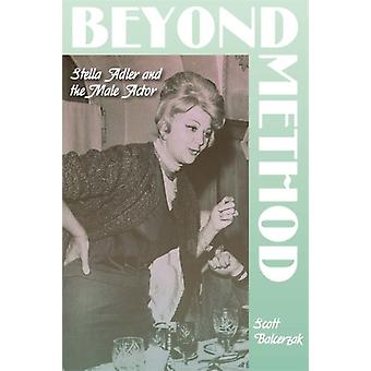 Beyond Method Stella Adler and the Male Actor by Balcerzak & Scott