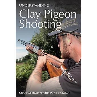 Understanding Clay Pigeon Shooting by Graham Brown