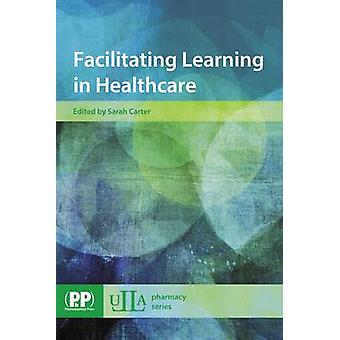 Facilitating Learning in Healthcare by Sarah Carter - 9780853699545 B