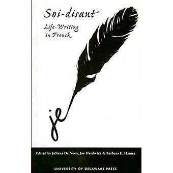 Soi-disant - Life Writing in French by Juliana de Nooy - 9780874139327