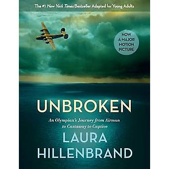 Unbroken - An Olympian's Journey from Airman to Castaway to Captive by